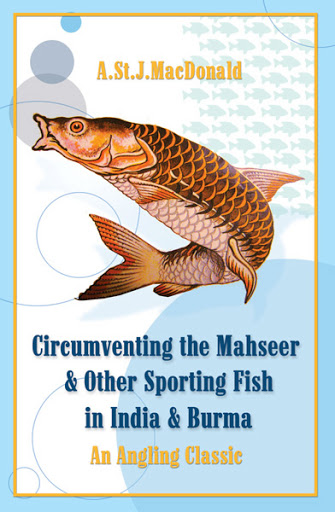 Book Cover: Circumventing the Mahseer and Other Sporting Fish in India